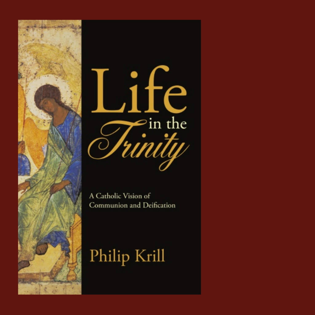 Life in the Trinity Fr. Philip Krill
